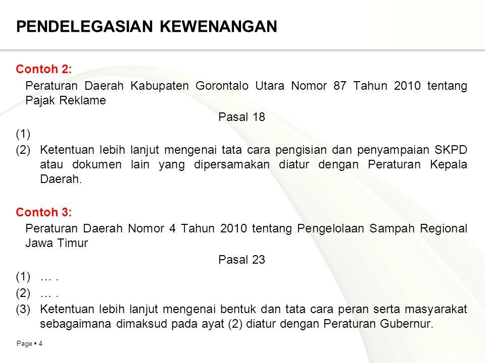 Page  4 PENDELEGASIAN KEWENANGAN Contoh 2: Peraturan Daerah Kabupaten Gorontalo Utara Nomor 87 Tahun 2010 tentang Pajak Reklame Pasal 18 (1) (2) Kete