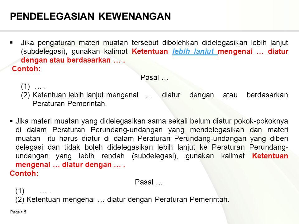 Page  5 PENDELEGASIAN KEWENANGAN  Jika pengaturan materi muatan tersebut dibolehkan didelegasikan lebih lanjut (subdelegasi), gunakan kalimat Ketent