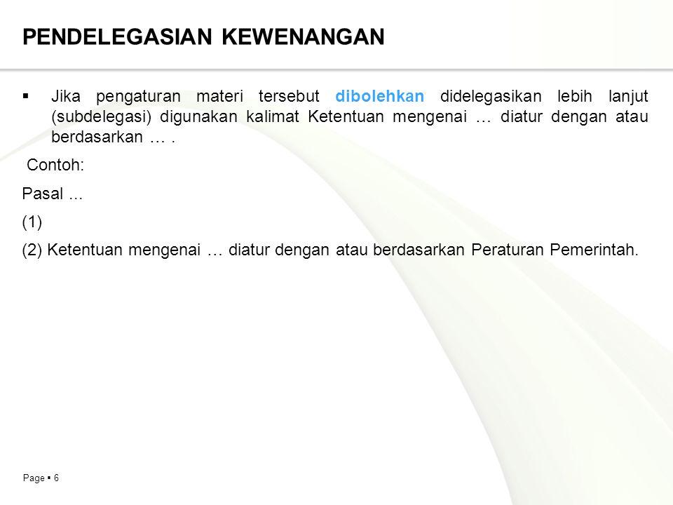 Page  6 PENDELEGASIAN KEWENANGAN  Jika pengaturan materi tersebut dibolehkan didelegasikan lebih lanjut (subdelegasi) digunakan kalimat Ketentuan me