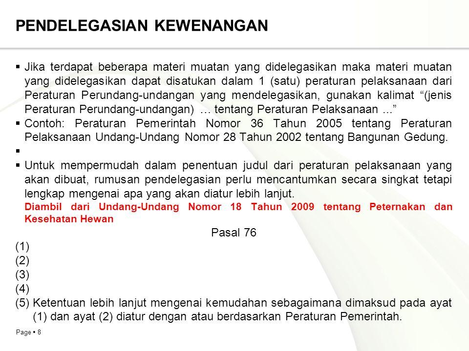 Page  19 PERUBAHAN PERATURAN PERUNDANG-UNDANGAN Contoh 1: Pasal I Beberapa ketentuan dalam Undang-Undang Nomor … Tahun … tentang … (Lembaran Negara Republik Indonesia Tahun … Nomor …, Tambahan Lembaran Negara Republik Indonesia Nomor …) diubah sebagai berikut: 1.