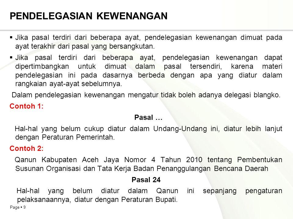 Page  10 PENDELEGASIAN KEWENANGAN  Pendelegasian kewenangan mengatur dari Undang-Undang kepada menteri, pemimpin lembaga pemerintah nonkementerian, atau pejabat yang setingkat dengan menteri dibatasi untuk peraturan yang bersifat teknis administratif.