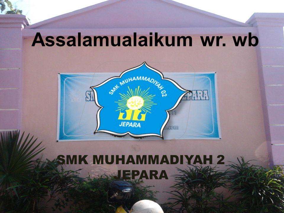 Assalamualaikum wr. wb SMK MUHAMMADIYAH 2 JEPARA