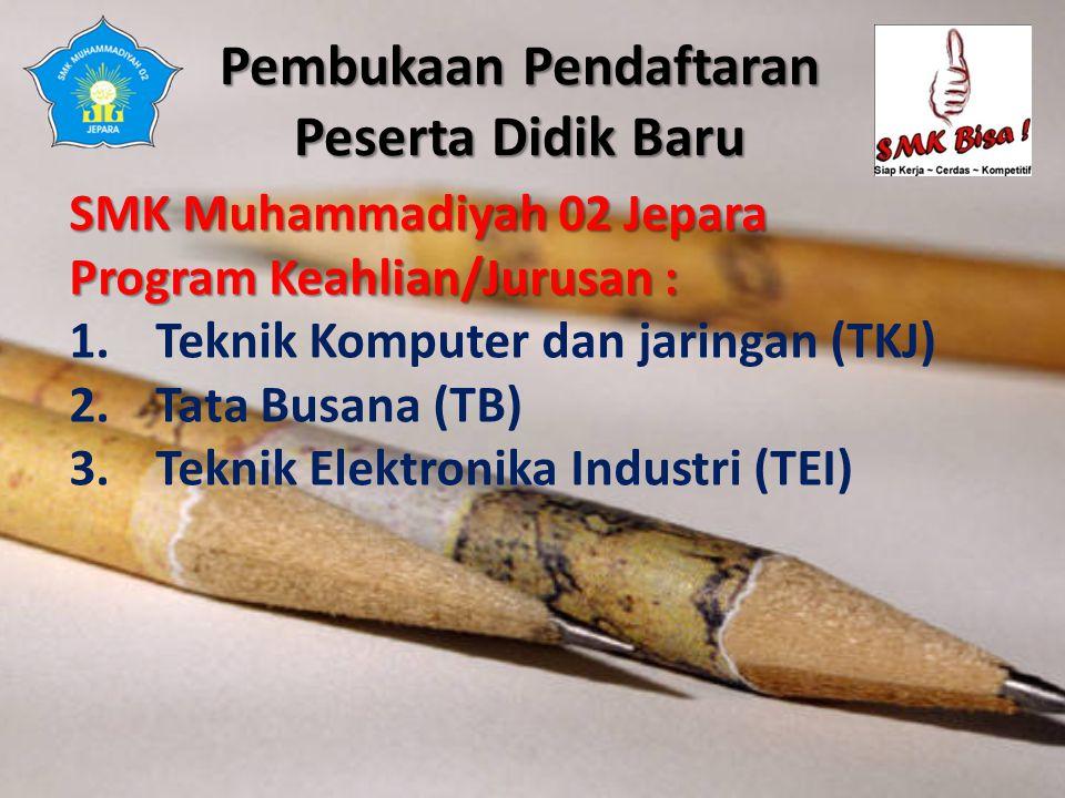 Pembukaan Pendaftaran Peserta Didik Baru SMK Muhammadiyah 02 Jepara Program Keahlian/Jurusan : 1.Teknik Komputer dan jaringan (TKJ) 2.Tata Busana (TB)