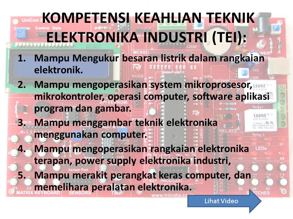 KOMPETENSI KEAHLIAN TEKNIK ELEKTRONIKA INDUSTRI (TEI): 1.Mampu Mengukur besaran listrik dalam rangkaian elektronik. 2.Mampu mengoperasikan system mikr