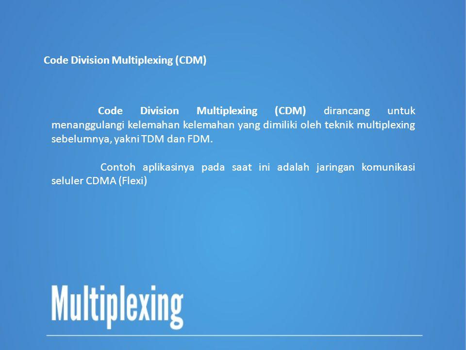 Code Division Multiplexing (CDM) Code Division Multiplexing (CDM) dirancang untuk menanggulangi kelemahan kelemahan yang dimiliki oleh teknik multiple