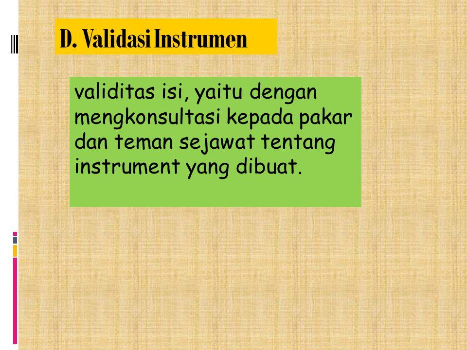 D. Validasi Instrumen validitas isi, yaitu dengan mengkonsultasi kepada pakar dan teman sejawat tentang instrument yang dibuat.