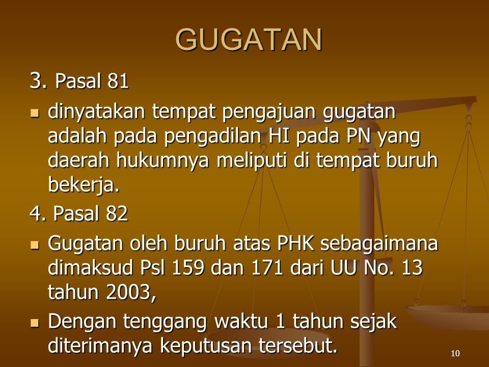 10 GUGATAN 3. Pasal 81  dinyatakan tempat pengajuan gugatan adalah pada pengadilan HI pada PN yang daerah hukumnya meliputi di tempat buruh bekerja.
