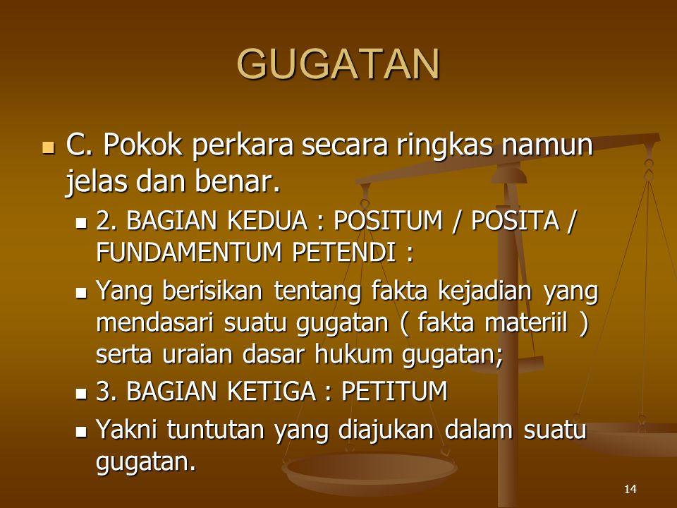 14 GUGATAN  C. Pokok perkara secara ringkas namun jelas dan benar.  2. BAGIAN KEDUA : POSITUM / POSITA / FUNDAMENTUM PETENDI :  Yang berisikan tent