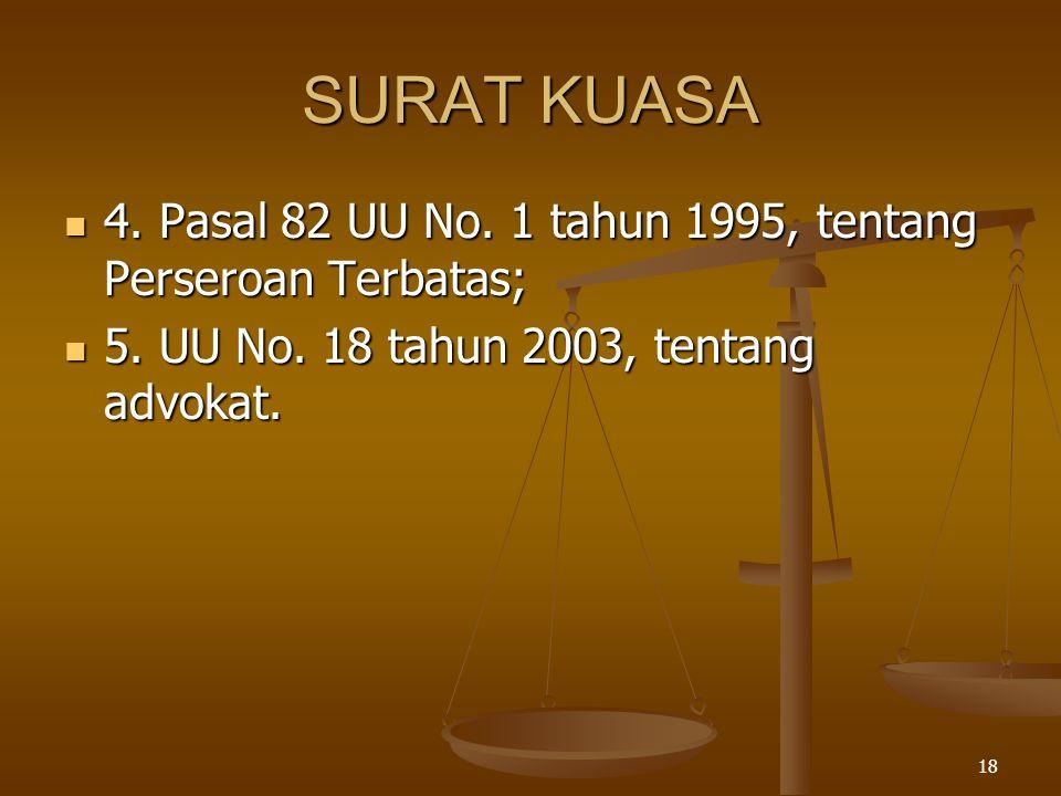18 SURAT KUASA  4. Pasal 82 UU No. 1 tahun 1995, tentang Perseroan Terbatas;  5. UU No. 18 tahun 2003, tentang advokat.