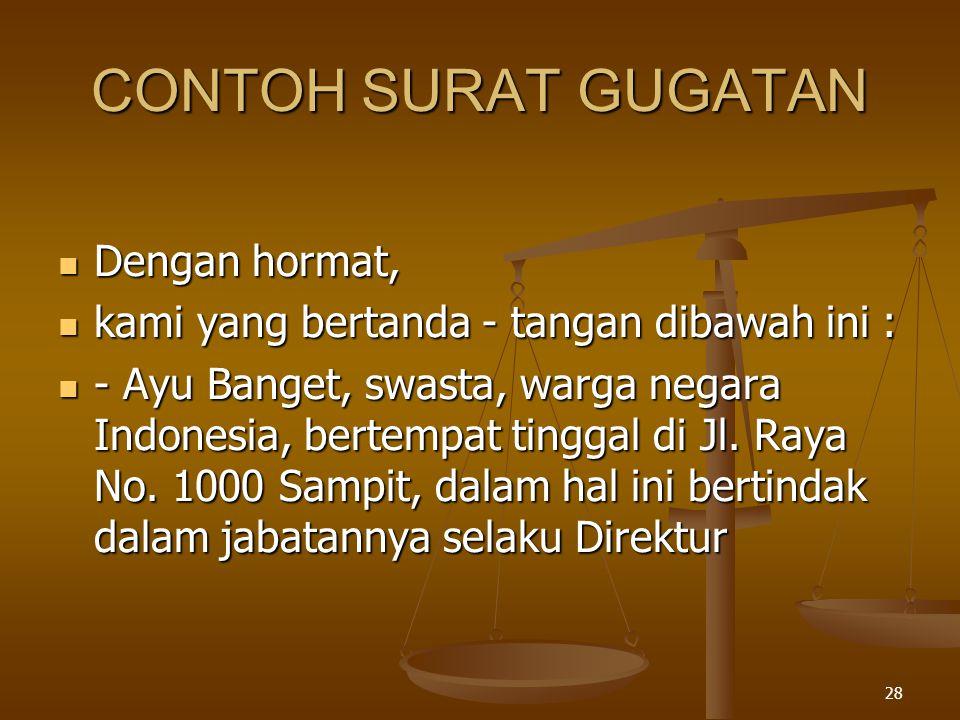 28 CONTOH SURAT GUGATAN  Dengan hormat,  kami yang bertanda - tangan dibawah ini :  - Ayu Banget, swasta, warga negara Indonesia, bertempat tinggal