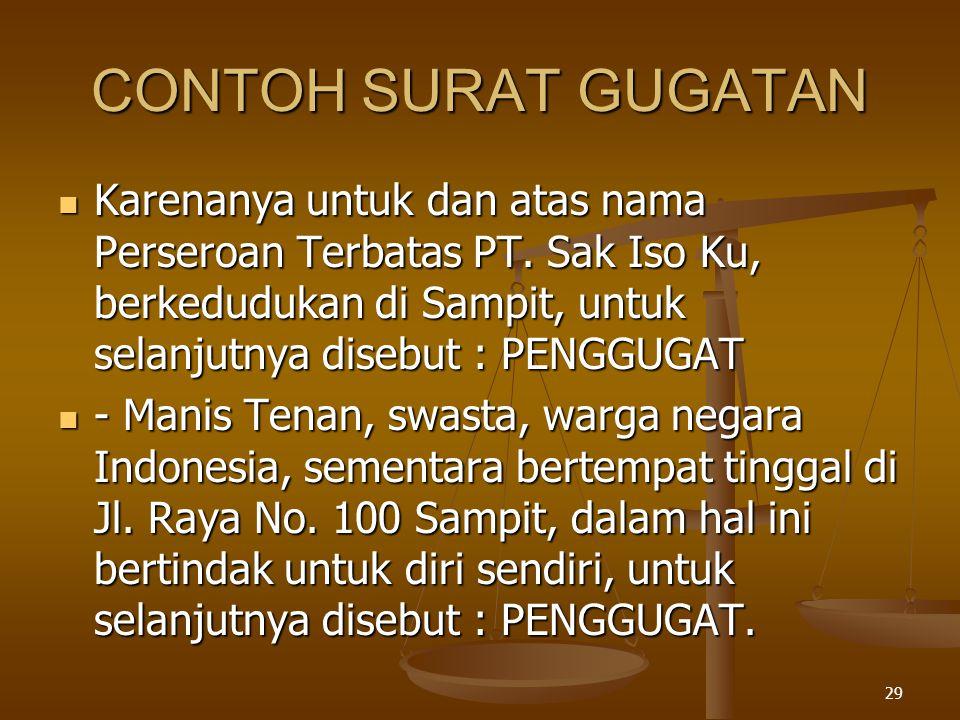 29 CONTOH SURAT GUGATAN  Karenanya untuk dan atas nama Perseroan Terbatas PT. Sak Iso Ku, berkedudukan di Sampit, untuk selanjutnya disebut : PENGGUG
