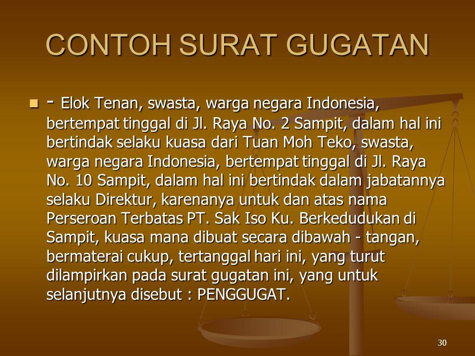 30 CONTOH SURAT GUGATAN  - Elok Tenan, swasta, warga negara Indonesia, bertempat tinggal di Jl. Raya No. 2 Sampit, dalam hal ini bertindak selaku kua