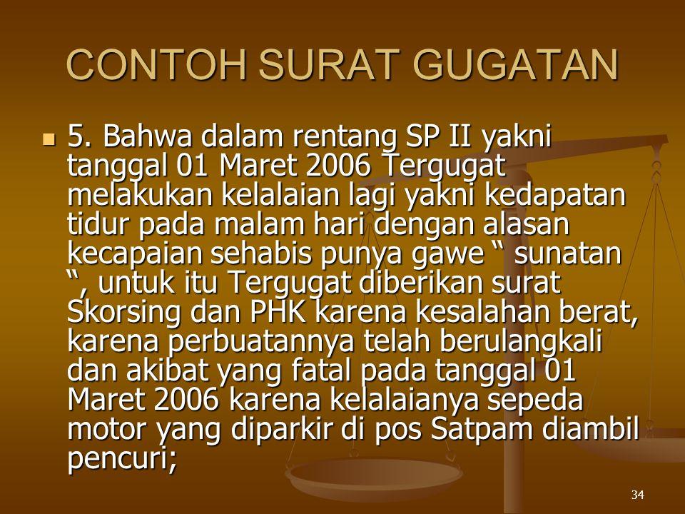 34 CONTOH SURAT GUGATAN  5. Bahwa dalam rentang SP II yakni tanggal 01 Maret 2006 Tergugat melakukan kelalaian lagi yakni kedapatan tidur pada malam