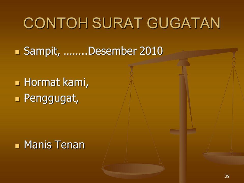 39 CONTOH SURAT GUGATAN  Sampit, ……..Desember 2010  Hormat kami,  Penggugat,  Manis Tenan