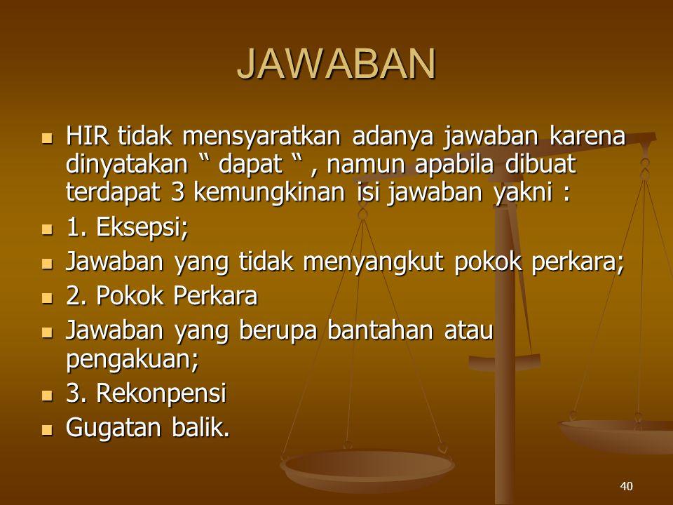 "40 JAWABAN  HIR tidak mensyaratkan adanya jawaban karena dinyatakan "" dapat "", namun apabila dibuat terdapat 3 kemungkinan isi jawaban yakni :  1. E"