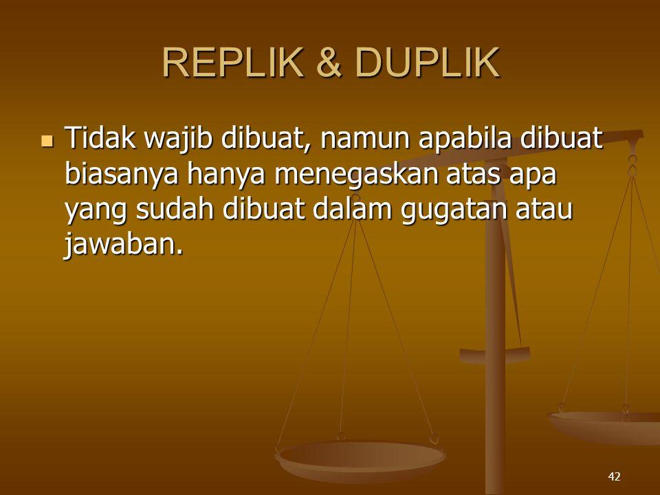 42 REPLIK & DUPLIK  Tidak wajib dibuat, namun apabila dibuat biasanya hanya menegaskan atas apa yang sudah dibuat dalam gugatan atau jawaban.