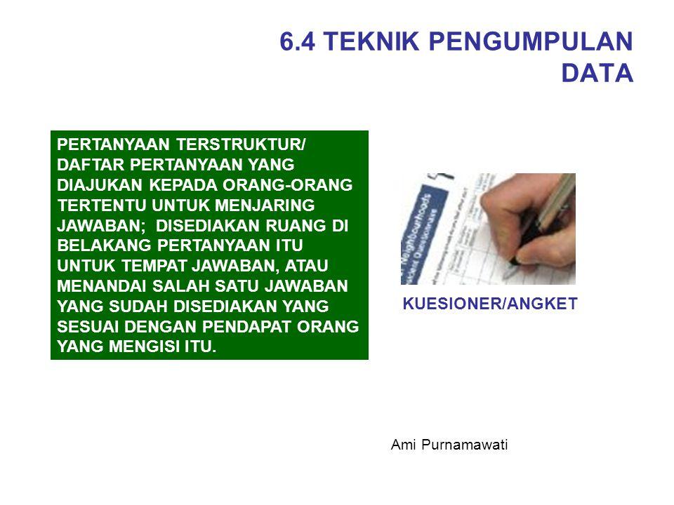6.4 TEKNIK PENGUMPULAN DATA KUESIONER/ANGKET PERTANYAAN TERSTRUKTUR/ DAFTAR PERTANYAAN YANG DIAJUKAN KEPADA ORANG-ORANG TERTENTU UNTUK MENJARING JAWAB