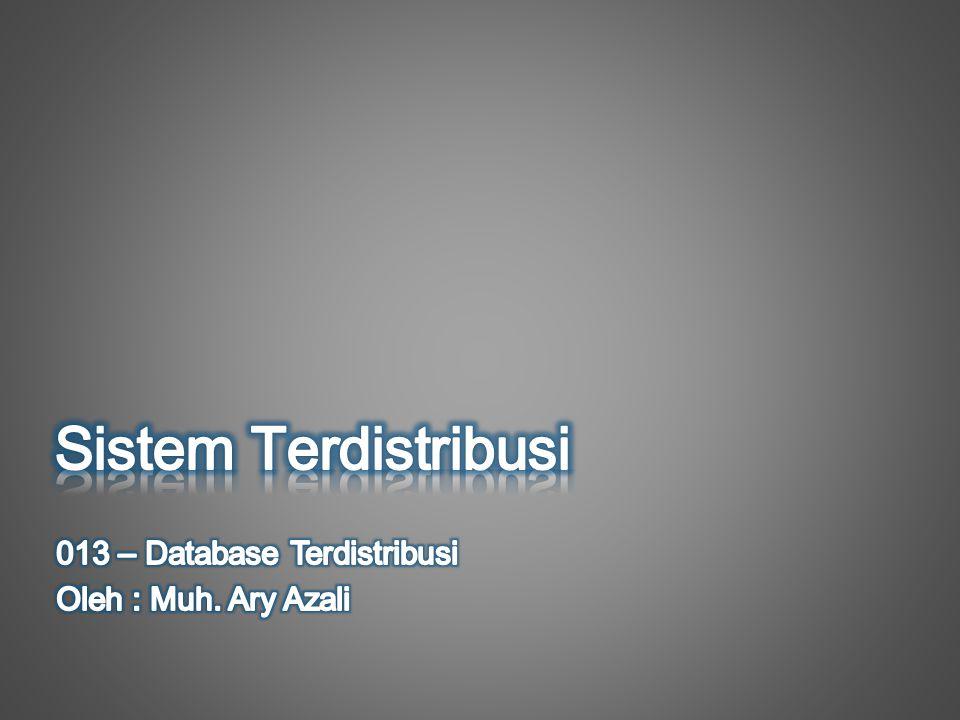 Konsep Basis Data Terdistribusi •Sistem Komputasi Terdistribusi adalah sejumlah elemen proses yang terkoneksi melalui jaringan komputer dan saling bekerjasama dalam melakukan suatu tugas •Basis Data Teridistribusi adalah kumpulan basis-basis data yang saling berhubungan secara logika dan tersebar pada sebuah jaringan komputer •Sistem Manajemen Basis Data adalah sebuah sistem software yang mengelola basis data terdistribusi