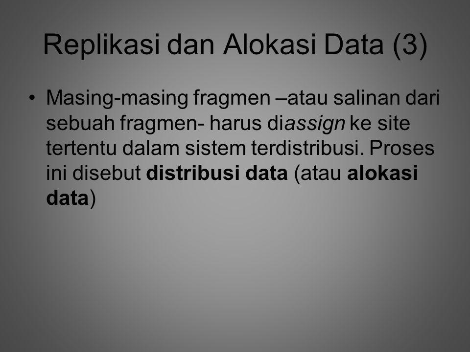 Replikasi dan Alokasi Data (3) •Masing-masing fragmen –atau salinan dari sebuah fragmen- harus diassign ke site tertentu dalam sistem terdistribusi.