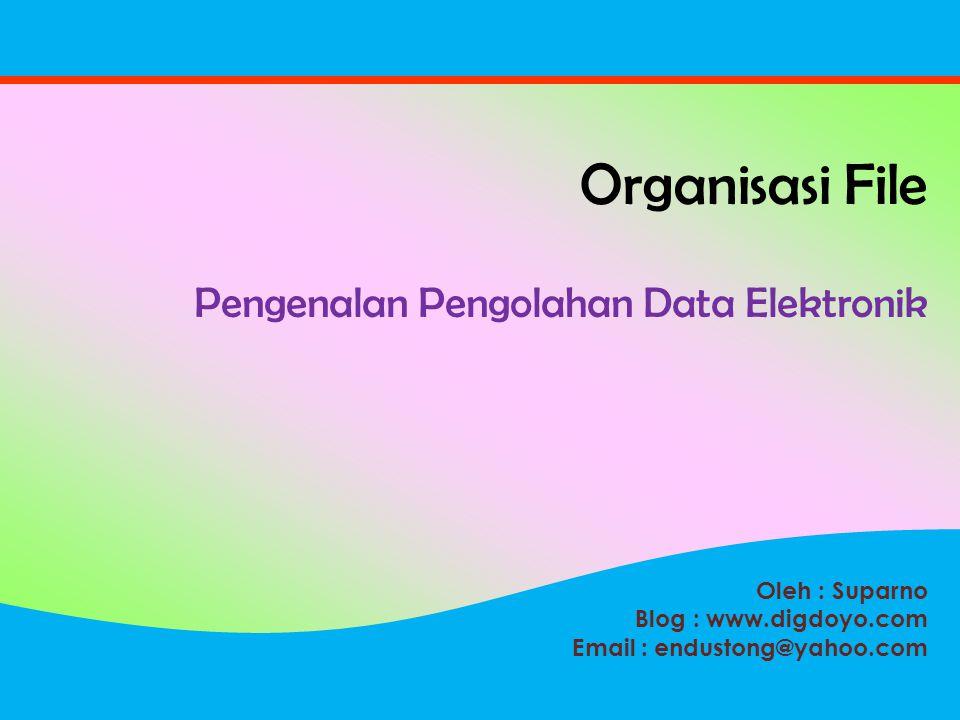 Oleh : Suparno Blog : www.digdoyo.com Email : endustong@yahoo.com Organisasi File Pengenalan Pengolahan Data Elektronik