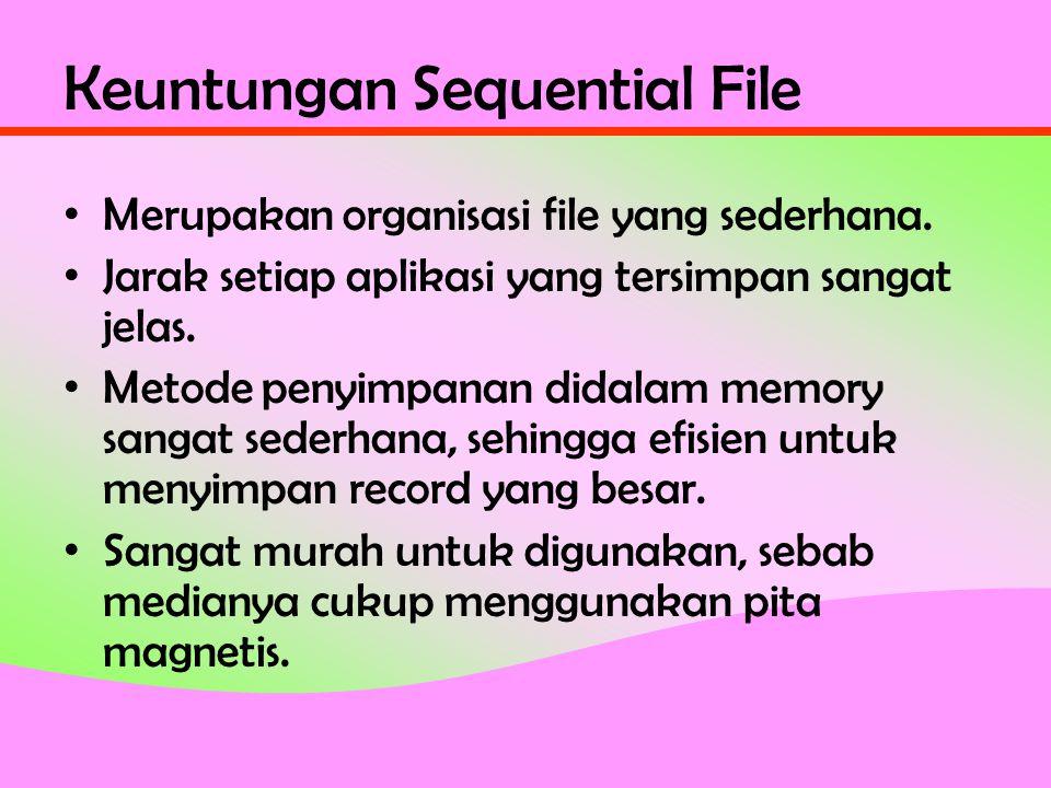 Keuntungan Sequential File • Merupakan organisasi file yang sederhana.