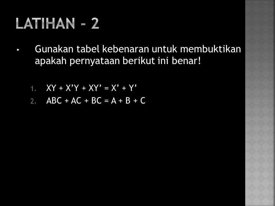 • Gunakan tabel kebenaran untuk membuktikan apakah pernyataan berikut ini benar! 1. XY + X'Y + XY' = X' + Y' 2. ABC + AC + BC = A + B + C