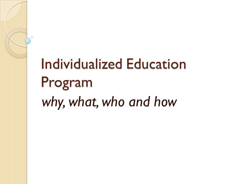 Individualized Education Program why, what, who and how