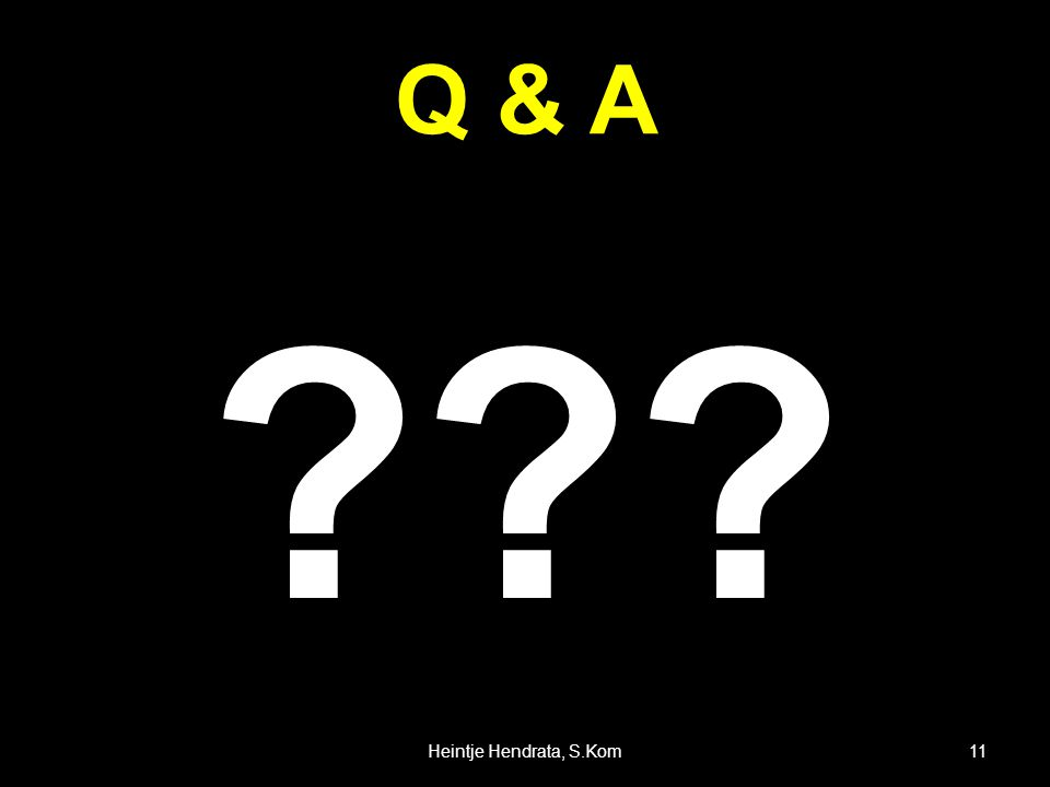 Q & A ??? 11Heintje Hendrata, S.Kom