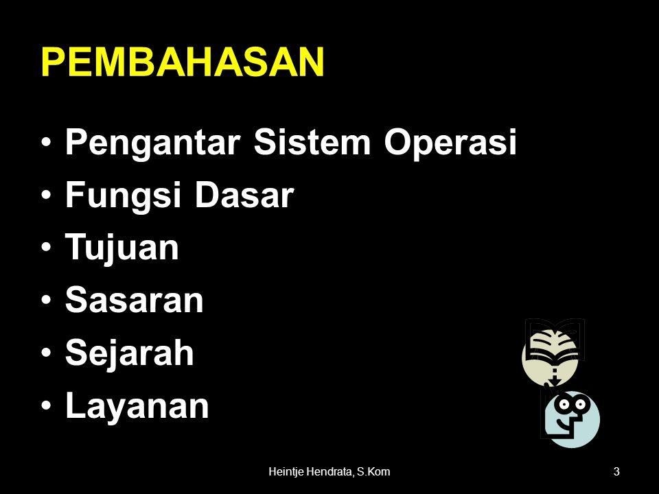 PEMBAHASAN •Pengantar Sistem Operasi •Fungsi Dasar •Tujuan •Sasaran •Sejarah •Layanan 3Heintje Hendrata, S.Kom