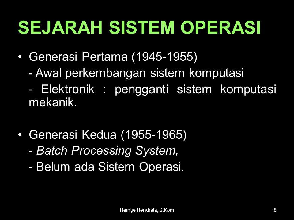 SEJARAH SISTEM OPERASI •Generasi Pertama (1945-1955) - Awal perkembangan sistem komputasi - Elektronik : pengganti sistem komputasi mekanik. •Generasi
