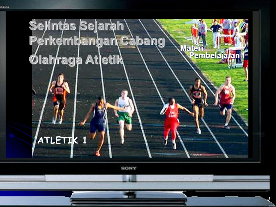 Selintas Sejarah Perkembangan Cabang Olahraga Atletik Materi Pembelajaran 1 ATLETIK 1