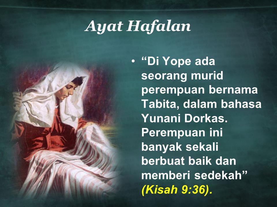 """Ayat Hafalan •""""Di Yope ada seorang murid perempuan bernama Tabita, dalam bahasa Yunani Dorkas. Perempuan ini banyak sekali berbuat baik dan memberi se"""
