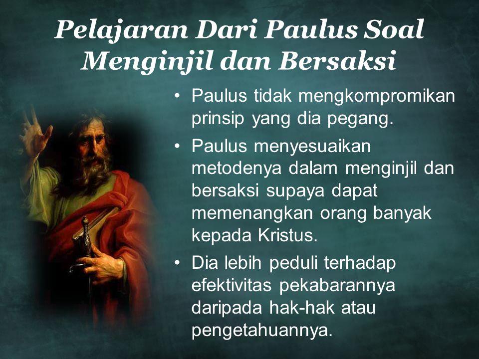 Pelajaran Dari Paulus Soal Menginjil dan Bersaksi •Paulus tidak mengkompromikan prinsip yang dia pegang.