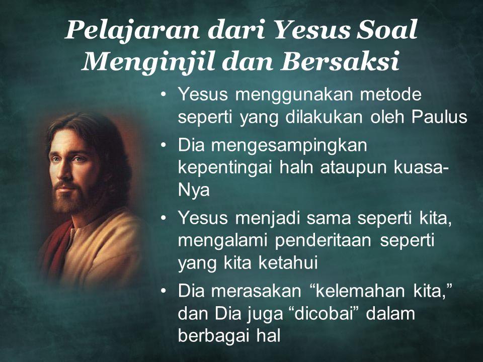 •Yesus menggunakan metode seperti yang dilakukan oleh Paulus •Dia mengesampingkan kepentingai haln ataupun kuasa- Nya •Yesus menjadi sama seperti kita