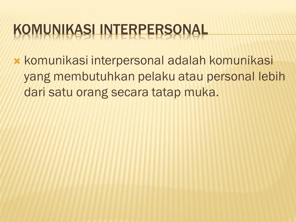  komunikasi interpersonal adalah komunikasi yang membutuhkan pelaku atau personal lebih dari satu orang secara tatap muka.