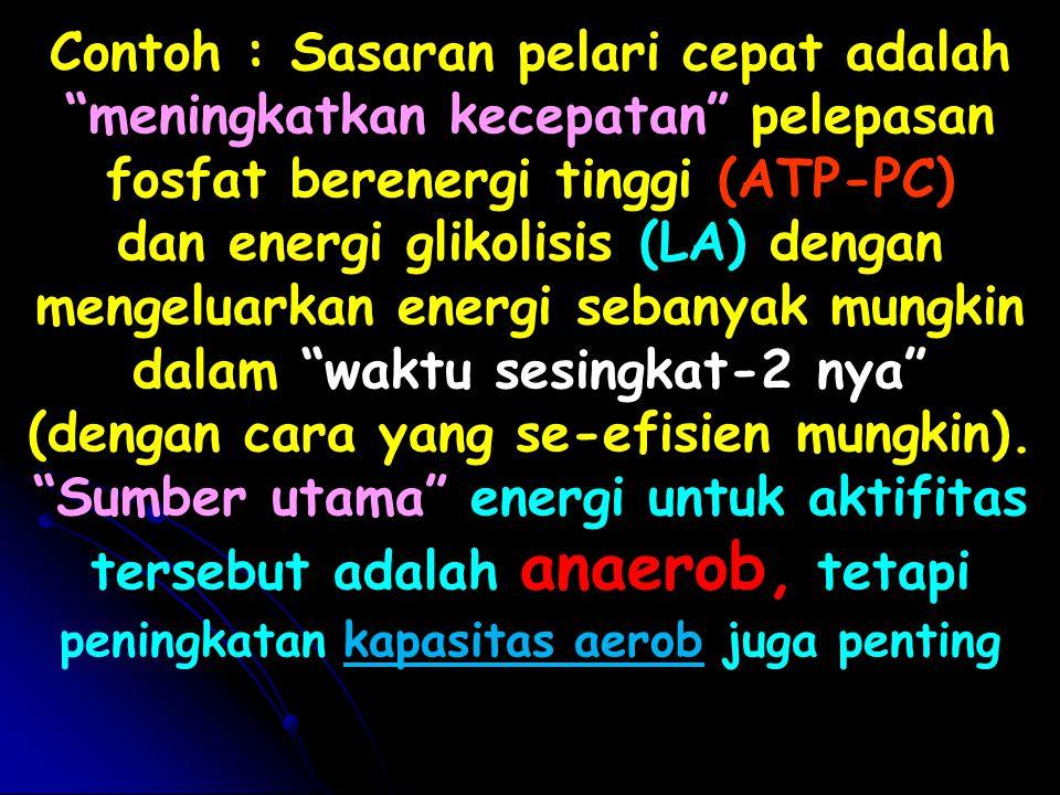 "Contoh : Sasaran pelari cepat adalah ""meningkatkan kecepatan"" pelepasan fosfat berenergi tinggi (ATP-PC) dan energi glikolisis (LA) dengan mengeluarka"