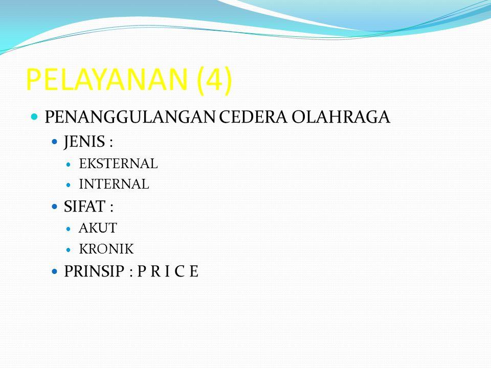 PELAYANAN (4)  PENANGGULANGAN CEDERA OLAHRAGA  JENIS :  EKSTERNAL  INTERNAL  SIFAT :  AKUT  KRONIK  PRINSIP : P R I C E