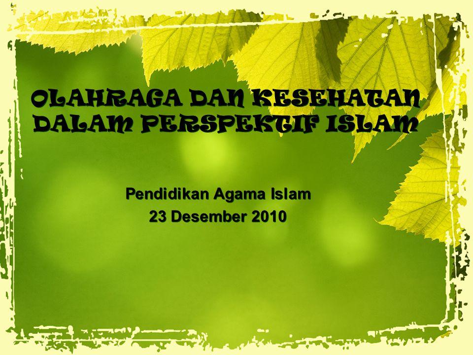 OLAHRAGA DAN KESEHATAN DALAM PERSPEKTIF ISLAM Pendidikan Agama Islam 23 Desember 2010 Pendidikan Agama Islam 23 Desember 2010