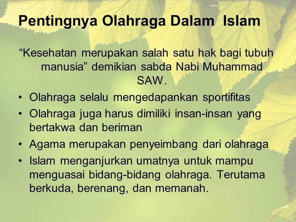 """Pentingnya Olahraga Dalam Islam """"Kesehatan merupakan salah satu hak bagi tubuh manusia"""" demikian sabda Nabi Muhammad SAW. •Olahraga selalu mengedapank"""