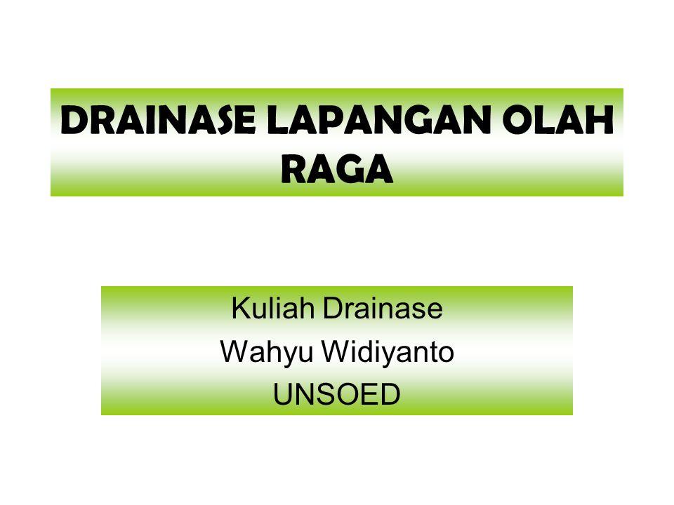 DRAINASE LAPANGAN OLAH RAGA Kuliah Drainase Wahyu Widiyanto UNSOED