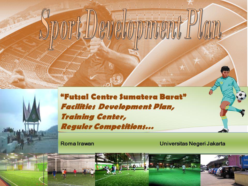 Di Sumatera Barat masih belum terdapat fasilitas atau sarana dan prasarana futsal yang bagus dan berkualitas untuk melakukan suatu permain futsal yang dituntut sesuai dengan aturan-aturan yang berlaku.