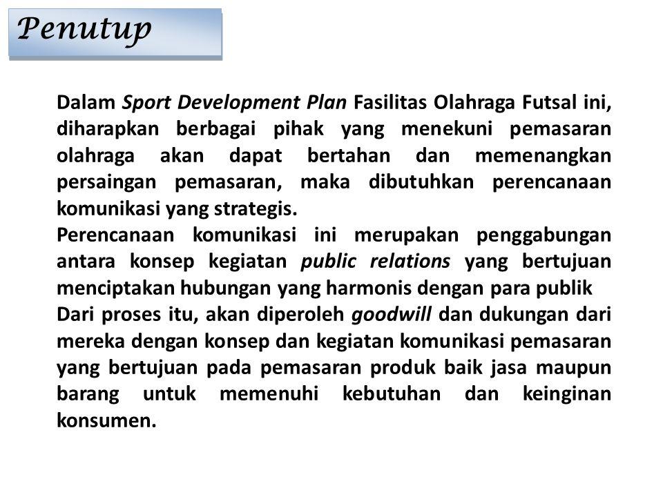 Dalam Sport Development Plan Fasilitas Olahraga Futsal ini, diharapkan berbagai pihak yang menekuni pemasaran olahraga akan dapat bertahan dan memenan