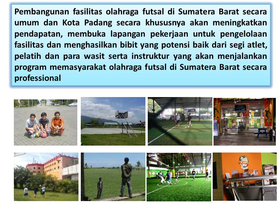 Pembangunan fasilitas olahraga futsal di Sumatera Barat secara umum dan Kota Padang secara khususnya akan meningkatkan pendapatan, membuka lapangan pe