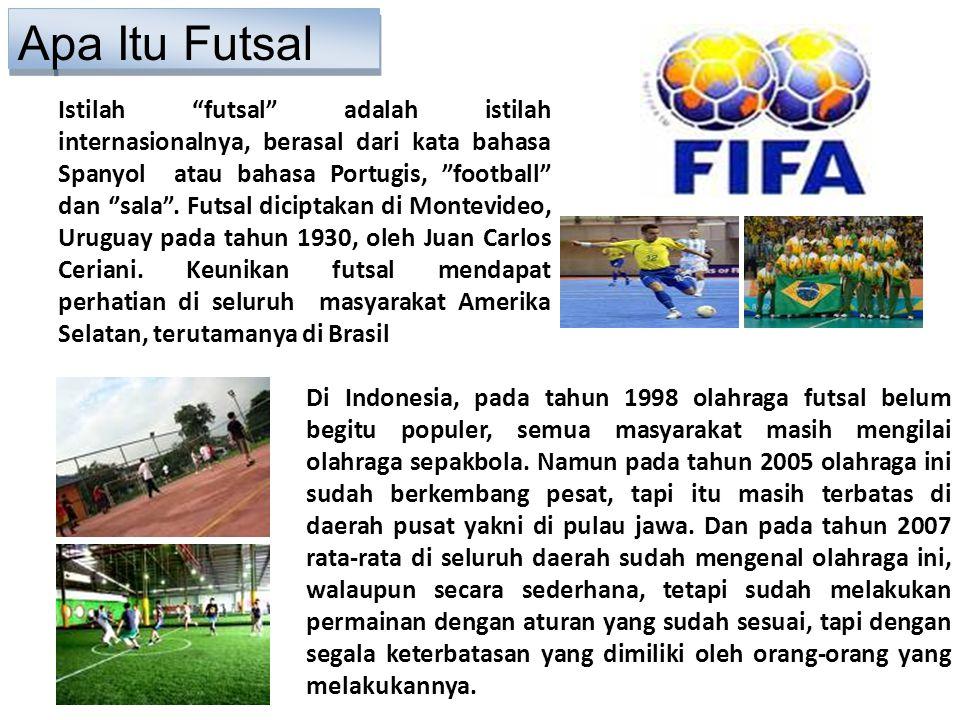 "Istilah ""futsal"" adalah istilah internasionalnya, berasal dari kata bahasa Spanyol atau bahasa Portugis, ""football"" dan ''sala"". Futsal diciptakan di"