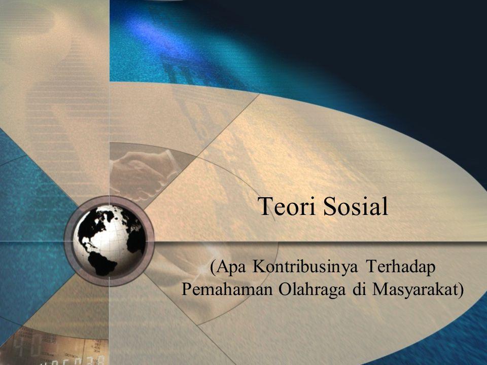 Teori Sosial (Apa Kontribusinya Terhadap Pemahaman Olahraga di Masyarakat)