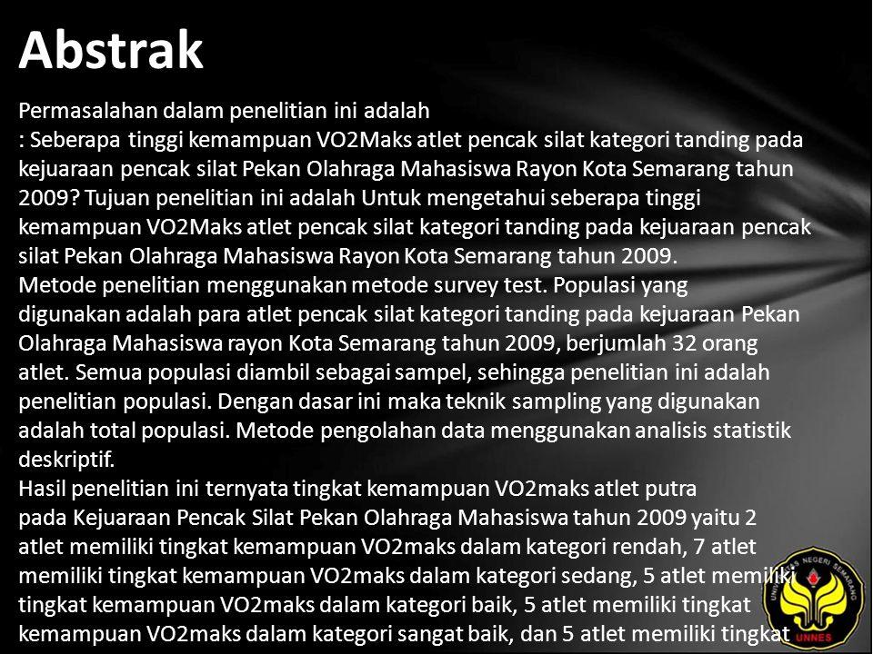 Abstrak Permasalahan dalam penelitian ini adalah : Seberapa tinggi kemampuan VO2Maks atlet pencak silat kategori tanding pada kejuaraan pencak silat Pekan Olahraga Mahasiswa Rayon Kota Semarang tahun 2009.