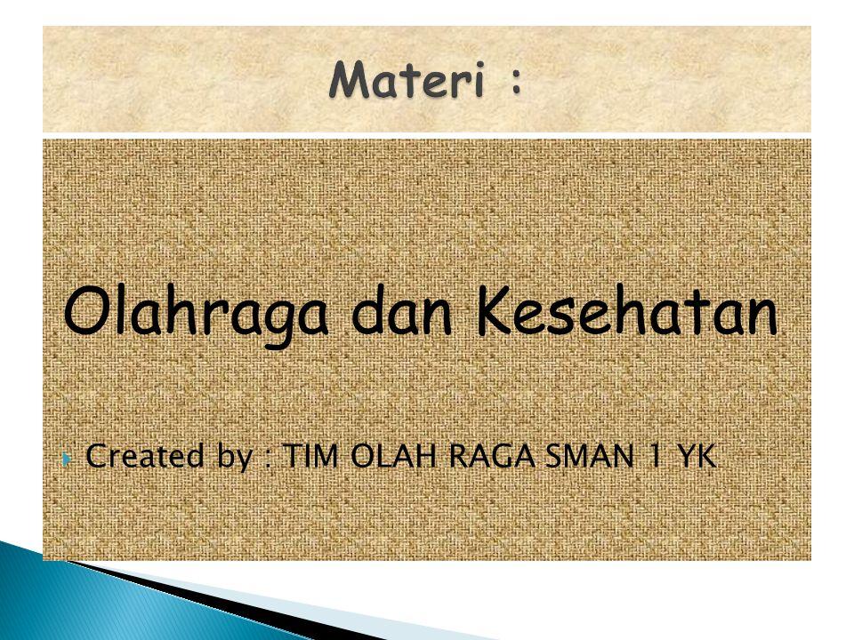 Olahraga dan Kesehatan  Created by : TIM OLAH RAGA SMAN 1 YK