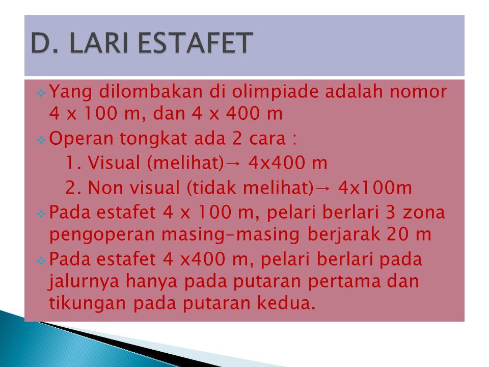  Yang dilombakan di olimpiade adalah nomor 4 x 100 m, dan 4 x 400 m  Operan tongkat ada 2 cara : 1. Visual (melihat)→ 4x400 m 2. Non visual (tidak m