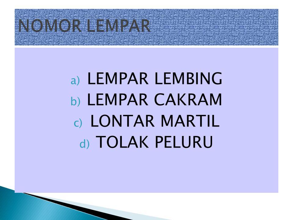 a) LEMPAR LEMBING b) LEMPAR CAKRAM c) LONTAR MARTIL d) TOLAK PELURU