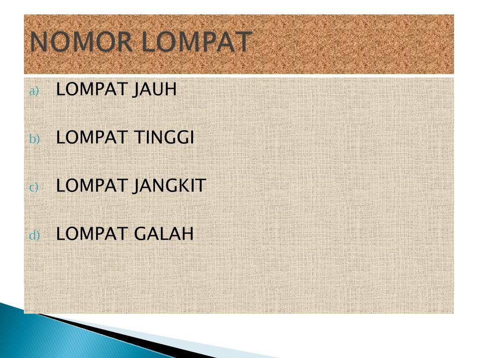 a) LOMPAT JAUH b) LOMPAT TINGGI c) LOMPAT JANGKIT d) LOMPAT GALAH